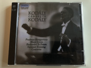 Kodály conducts Kodály / Psalmus Hungaricus, Missa brevis, Budavéri Te Deum, Summer Evening, Concerto / Audio CD 2011 / 2CDs / Hungaroton Classic / HCD 32677-78 (5991813267726)