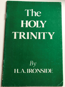 The Holy Trinity by Henry Allen Ironside / A brief but thorough examination of the Holy Trinity / Loizeaux Brothers 1988 / Paperback (9780872133488)