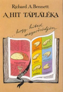 A hit tápláléka by RICHARD A. BENNETT - HUNGARIAN TRANSLATION of Food for faith / A Dynamic book / Great for a possible book study at church bible study