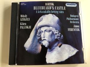 Bartók: Bluebeard's Castle - A kékszakállú herceg vára / Audio CD 1994 / Budapest Philharmonic Orchestra / Conducted by János Ferencsik / Mihály Székely, Klára Palánkay / Hungaroton Classic / HCD 11001 (5991811100124)