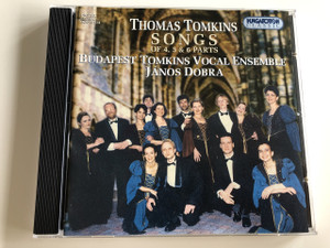 Thomas Tomkins Songs / Budapest Tomkins Vocal Ensemble / Audio CD 2000 / Conducted by János Dobra / Songs of 4, 5, & 6 parts / Hungaroton Classic / HVD 31514 (5991813151421)