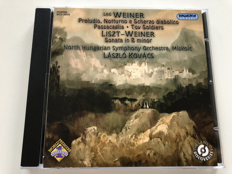 Leó WEINER, Preludio, Notturno e Scherzo diabolico, Passacaglia, Toy Soldiers / Liszt-Wiener / Sonata in B minor / North Hungarian Symphony Orchestra, Miskolc, László Kovács / Digital HCD 32634 Hungaroton Classic / AUDIO CD 2010 (5991813263421)