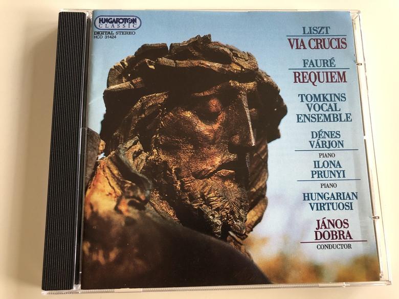 Liszt - Via Crucis / Fauré - Requiem / Tomkins Vocal Ensemble / Dénes Várjon - Piano, Ilona Prunyi - Piano / Hungarian Virtuosi / Conducted by János Dobra / Hungaroton Classic / HCD 31424 (5991813142429)