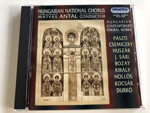 Hungarian Contemporary Choral Works / Conducted by Mátyás Andtal / Pászti, Csemiczky, Huszár, J.Sári, Bozay, Király, Hollós, Kocsár, Durkó / Hungaroton Classic / HCD 31956 (5991813195623)