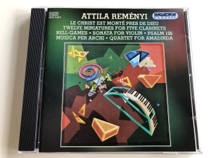 Attila Reményi Works / Le Christ est monté prés de Dieu / Twelve Miniatures for five clarinets / Bell-games / Psalm No. 126 / Hungaroton Classic / HCD31817 (5991813181725)
