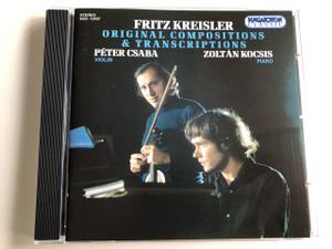 Fritz Kreisler - Original Compositions & Transcriptions / Péter Csaba violin, Zoltán Kocsis piano / Audio CD 1996 / Hungaroton Classic / HCD 12437 (5991811243722)