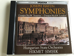 "Joseph Haydn - Symphonies / G major No.94 ""Surprise"" / D major No. 104 ""London"" / Hungarian State Orchestra / Conducted by Hikmet Simsek / Hungaroton / HCD 31205 (5991813120526)"