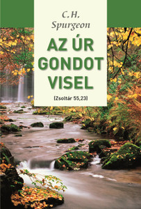 Az Úr gondot visel by C.H. Spurgeon - Hungarian translation of some of  the author's  commentaries to psalms like psalm 23, 100 and 121