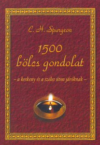 1500 bölcs gondolat: a széles és a keskeny úton járóknak by C.H. Spurgeon - Hungarian translation of 1500 wise thoughts for those walking on the wide and those on the narrow path
