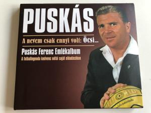 Puskás - A nevem csak ennyi volt: Öcsi... / Audio CD 2007 / Puskás Ferenc Emlékalbum / A futballegenda kedvenc nótái saját előadásban / Magneoton (5051442216226)