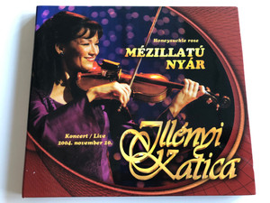 Illényi Katica : Honeysuckle rose - Mézillatú Nyár / Live Concert 2004 / Audio CD 2005 / Recorded in Thália Theater / Tom-Tom Records (5999524960677)
