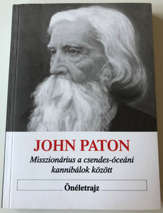 John Paton - Misszionárius a Csendes-óceáni kannibálok között by John Paton - Hungarian translation of John G. Paton: Missionary to the New Hebrides / a remarkable missionary - biography (9637369260)