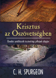 Krisztus az Ószövetségben by C.H. Spurgeon - Hungarian translation of Christ in the Old Testament / This collection of sixty studies of Christ in the Old Testament draws on the New Testament revelation to understand and interpret the Old Testament