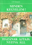 Minden kegyelem + Házának ajtaja nyitva van by C.H. Spurgeon - Hungarian translation of All of Grace / All of Grace is a simple and eloquent presentation of basic salvation through grace alone