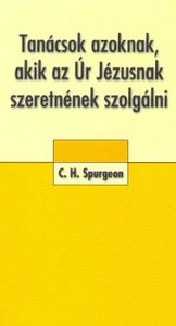 "Tanácsok azoknak, akik az Úr Jézusnak szeretnének szolgálni by C.H.Spurgeon - Hungarian translation of Advice to those who want to serve the Lord Jesus / ""His servants shall serve him: and they shall see his face."""