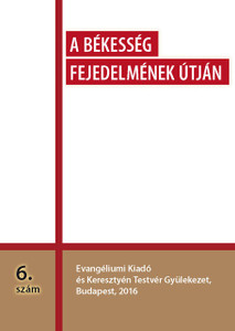 A Békesség Fejedelmének útján 6. szám by several authors such as W. MacDonald, C. H. Mackintosh, J. N. Darby, Dr. Kiss Ferenc etc. / Important writings about basic principles of the brethren movement