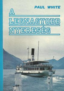A legnagyobb nyereség by Paul White - Hungarian translation of The greatest gain /This book is a real help to all who take life with God and the Bible seriously
