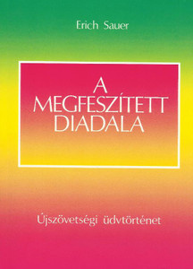 A Megfeszített diadala by Eric Sauer - hungarian translation of The Triumph of the Crucified / At a time of great events in world history this book speaks of the greatest event which has taken place on earth