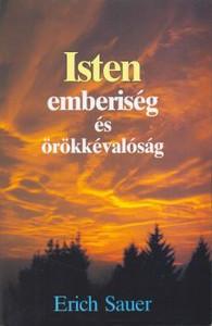 Isten, emberiség és örökkévalóság by Eric Sauer - Hungarian translation of From Eternity to Eternity  / An Outline of the Divine Purposes