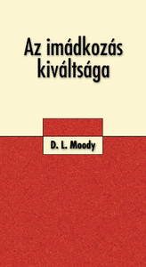 Az imádkozás kiváltsága by Dwight L. Moody - Hungarian translation of PREVAILING PRAYER: WHAT HINDERS IT?