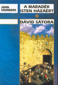 A maradék Isten házáért + Dávid sátora by John Saunders - A Remnant for the House - The Tabernacle of David /  He described the books as a chronicle of revelation from the Lord, which he had gained throughout his life