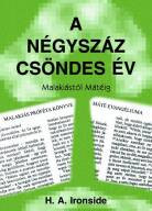 "A négyszáz 'csöndes' év by H. A. Ironside - Hungarian translation of The Four Hundred Silent Years / ""my object has been, not merely to give a chronological outline of events, but to trace throughout lessons and warnings"""