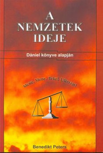 A nemzetek ideje by Benedikt Peters - Hungarian translation of Time of the gentiles / What does this term mean? Actually, it's history! Based on the book of Daniel the prophet