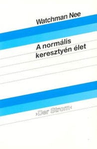 A normális keresztyén élet by Watchman Nee - Hungarian translation of The Normal Christian Life / Watchman Nee's great Christian classic tracing the steps along the pathway of faith and presenting the eternal purpose of God in simple terms