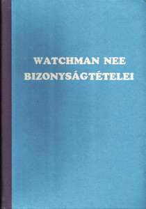 Watchman Nee bizonyságtételei by Watchman Nee - Hungarian translation of several booklets of the author in one peace