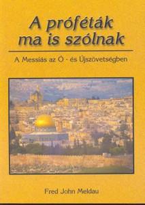 A próféták ma is szólnak by FRED JOHN MELDAU - Hungarian translation of The Prophets Still Speak : Messiah In Both Testaments