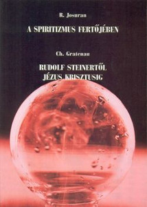 A spiritizmus fertőjében + Rudolf Steinertől Jézus Krisztusig by Rudi Josuran and  Christiane Gratenau - Hungarian translation of  In the Infection of Spiritism + From Rudolf Steiner to Jesus Christ / An eye-opening account on spiritism