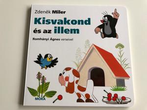 Kisvakond és az illem / Krtek and politeness - Krtek a kouzelná slovíčka / Author: Zdeněk Miler / With the poems of Romhányi Ágnes / Hungarian Language Edition Book for Children (9789634862079)