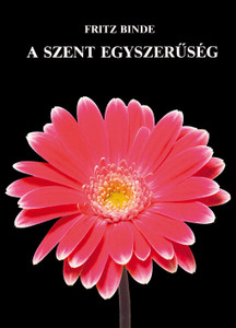 A Szent egyszerűség by Fritz Binde - Hungarian translation of Die heilige Einfalt / Only those who are rooted in Him are bearers of lasting fruit that can heal our sick and turn our lives