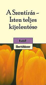 A Szentírás Isten teljes kijelentése by Rudolf Ebertshäuser - Hungarian translation of Die Heilige Schrift - Gottes vollkommene Offenbarung / What is the significance of the Bible for us, what false attitudes we may encounter
