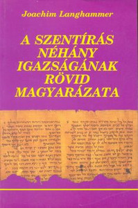 A Szentírás néhány igazságának rövid magyarázata by Joachim Langhammer - Hungarian translation of A Brief Explanation of Some Truths in Scripture / A book to study some statements of the Bible