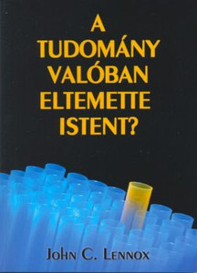 A tudomány valóban eltemette Istent? by John C. Lennox - Hungarian translation of God's Undertaker: Has Science Buried God? / Evaluates the evidence of modern science in relation to the debate between the atheistic and theistic interpretations