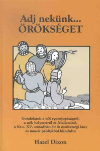 Adj nekünk... örökséget by Hazel Dixon - hungarian translation of Give us an inheritance / Christian woman of today can learn valuable lessons from a family of five girls, daughters of Zelophehad, in the book of Joshua