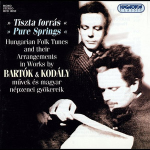 Bartók & Kodály ‎– Tiszta Forrás / Pure Springs, Hungarian Folk Tunes And Their Arrangements In Works By Bartók & Kodály Művek És Magyar Népzenei Gyökereik / Hungaroton Classic ‎– HCD 18252