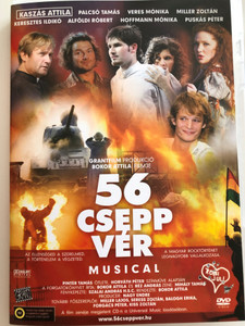 56 csepp vér DVD 2006 56 drops of blood / Directed by Bokor Attila / Starring: Kaszás Attila, Palcsó Tamás, Veres Mónika, Miller Zoltán, Keresztes Ildikó, Hoffmann Mónika / Rock Musical commemorating the '56 revolution in Hungary (5999541752002)