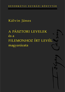 A pásztori levelek és a Filemonhoz írt levél magyarázata by John Calvin - HUNGARIAN TRANSLATION OF Calvin's Bible Commentaries: Timothy, Titus, and Philemon (9789635582068)