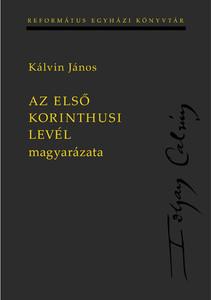 Az első Korinthusi levél magyarázata by John Calvin - HUNGARIAN TRANSLATION OF Commentary on 1 Corinthians (9789635583065)