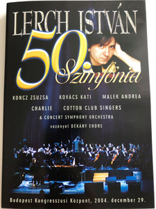 Lerch István - 50. Szimfónia DVD 2005 / Koncz Zsuzsa, Kovács Kati, Malek Andrea, Charlie, Cotton Club Singers / Concert Symphony Orchestra / Conducted by Dékány Endre / Recorded in Budapest Congressional Center 2004 (5999544560390)