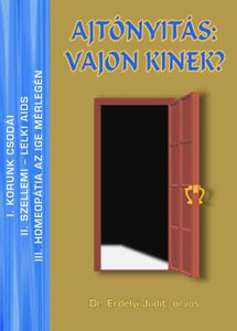 Ajtónyitás: vajon kinek? - bővített kiadás by Dr. Erdélyi Judit Hungarian original  / Opening the door - to who? / What's the problem with so-called natural medicine?