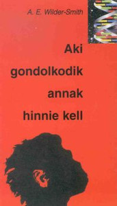 "Aki gondolkodik, annak hinnie kell by A. E. Wilder-Smith - Hungarian translation of He Who Thinks Has To Believe /  ""the basis of faith is primarily intellect, not emotion, which is only subordinated to it"""