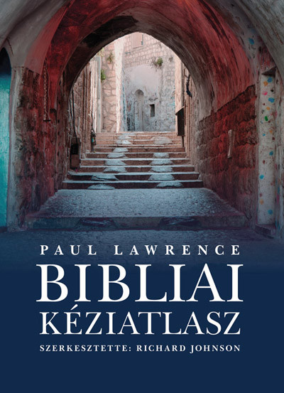Bibliai kéziatlasz by Lawrence, P. - Johnson, R. - HUNGARIAN TRANSLATION OF The Lion Concise Atlas of Bible History / This atlas traces the unfolding of the major events in the Old and New Testaments (9789635582495)