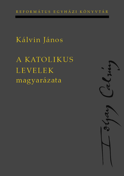 A katolikus levelek magyarázata by John Calvin - HUNGARIAN TRANSLATION OF Commentaries on the Catholic Epistles / Calvin's Commentaries are classics of the first order, essential reading for anyone studying a Bible text. (9789635582365)