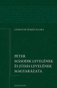 Péter második levelének és Júdás levelének magyarázata by Lenkeyné Semsey Klára - Explanation of Peter's second letter and Judas's letter (9789635581917)