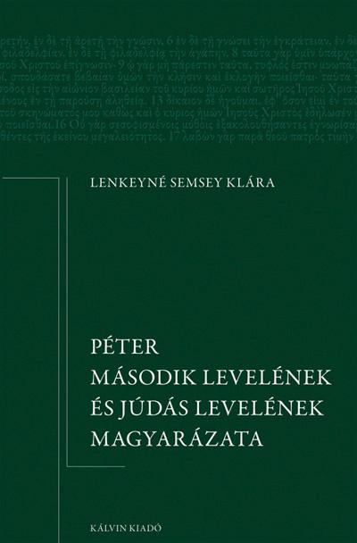 Péter második levelének és Júdás levelének magyarázata by Lenkeyné Semsey Klára - Explanation of Peter's second letter and Judas's letter (9789635581917)