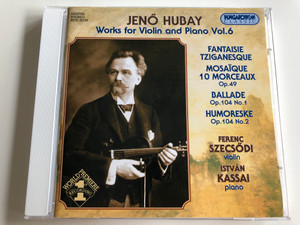 Jenő Hubay - Works for Violin and Piano Vol.6 / Audio CD 2003 / Ferenc Szecsődi Violin, István Kassai Piano / Hungaroton Classic / HCD 32155 (5991813215529)