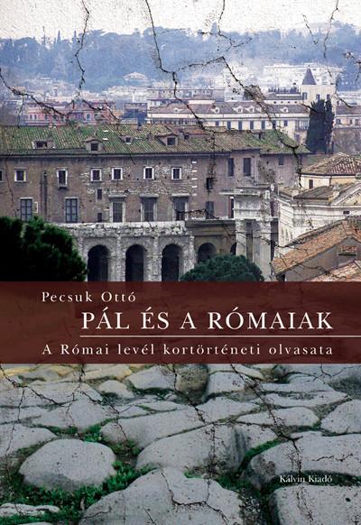 Pál és a rómaiak - A Római levél kortörténeti olvasata by Pecsuk Ottó /Paul and the Romans - The reading of the history of the Roman letter/ (9789635581276)